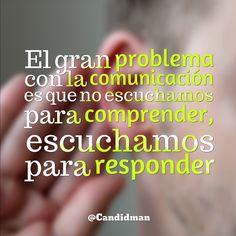 """El gran problema con la comunicación es que no escuchamos para comprender, escuchamos para responder"". #Citas #Frases @Candidman"