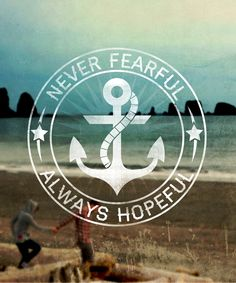 Inside the will of God there is nothing to fear, outside the will of God there is nothing I want. Never fearful, always hopeful