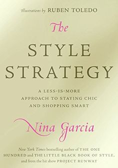 The Style Strategy: A Less-Is-More Approach to Staying Chic and Shopping Smart by Nina Garcia