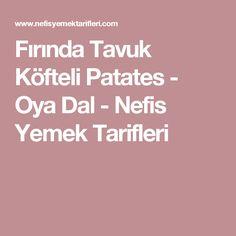 Fırında Tavuk Köfteli Patates - Oya Dal - Nefis Yemek Tarifleri