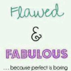 Flawed and Fabulous