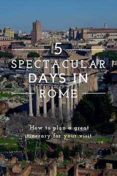 Plan an itinerary for the perfect visit to Rome