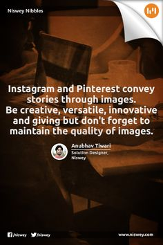 """""""Instagram and Pinterest convey stories through images. Be creative, versatile, innovative and giving but don't forget to maintain the quality of images."""" - Anubhav Tiwari, Solution Designer, Niswey. #Quality #Images #Pinterest #Marketing #NisweyNibbles"""