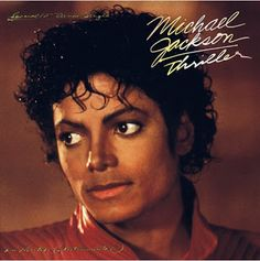 Thriller - Michael Jackson  Probably one of my top 3 favorite albums EVER!