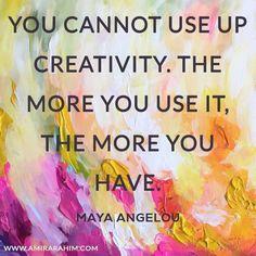 Creativity, Art Quote, Maya Angelou. Art by Amira Rahim www.amirarahim.com