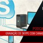 Tutorial: Gravação no Skype com canais separados | Mundo Podcast