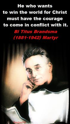 he who wants to win the world for christ - bl titus brandsma - 2 june 2018 Catholic Saints, Roman Catholic, Catholic Quotes, Church Quotes, Prayer And Fasting, Saint Quotes, Praying To God, Family Quotes, Christian Quotes