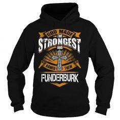 FUNDERBURK FUNDERBURKYEAR FUNDERBURKBIRTHDAY FUNDERBURKHOODIE FUNDERBURK NAME FUNDERBURKHOODIES  TSHIRT FOR YOU