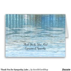 Thank You for Sympathy, Lake Reflection Note Card - The cover is an original photograph of a reflection in a lake. The tranquil scene and serene blue and green colors make this a beautiful note card to express your thanks for expressions of sympathy. You can easily customize text on front or inside. Original photograph by Marcia Socolik. All Rights Reserved © 2015 Alan & Marcia Socolik.