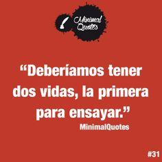 """""""Deberíamos tener dos vidas, la primera para ensayar."""" #minimalquotes #quote #frase #frasedeldía #vida"""