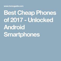 Best Cheap Phones of 2017 - Unlocked Android Smartphones