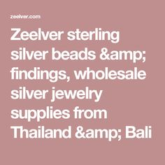 Zeelver sterling silver beads & findings, wholesale silver jewelry supplies from Thailand & Bali