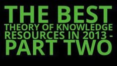The Best Theory Of Knowledge Resources In 2013 - Part Two