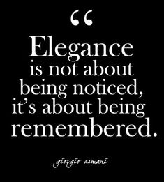 """""""Elegance is not about being noticed, it's about being remembered."""" - Giorgio Armani - Glam Quotes for Every Fashion Lover - Photos (Beauty Fashion Quotes) Life Quotes Love, Woman Quotes, Great Quotes, Quotes To Live By, Change Quotes, Quotable Quotes, Wisdom Quotes, True Quotes, Emo Quotes"""
