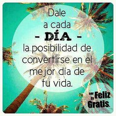 Give each day the possibility of becoming the best day of your life. Words Quotes, Me Quotes, Motivational Quotes, Inspirational Quotes, Sayings, Spanish Memes, Spanish Quotes, Happy Thoughts, Positive Thoughts
