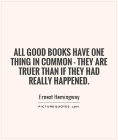 All good books have one thing in common - they are truer than if they had really happened. - Ernest Hemmingway (Picture Quotes)