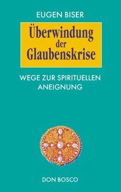 Überwindung der Glaubenskrise: Wege zur spirituellen Aneignung von Eugen Biser. Das Buch ist vergriffen aber noch als gebraucht bei Amazon.de zu erwerben. http://www.amazon.de/%C3%9Cberwindung-Glaubenskrise-Wege-spirituellen-Aneignung/dp/3769810589/ref=aag_m_pw_dp?ie=UTF8&m=A2OAQCM30C4TLS