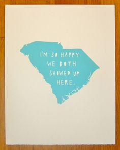 SOUTH CAROLINA--I'm So Happy. $30.00, via Etsy. When your marry your spouse, put the state you first met in and hang where you two will be reminded of that love you felt in that state :)))