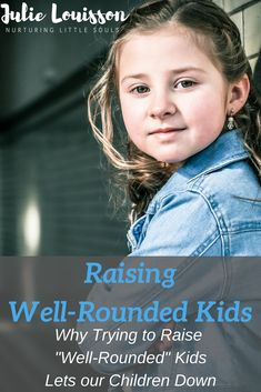 "Why I don't think we should be aiming to raise ""well-rounded"" kids and what I think we should be doing instead. Conscious Parenting, Mindful Parenting, Peaceful Parenting, Why Try, Raising, Children, Kids, Wellness, Posts"