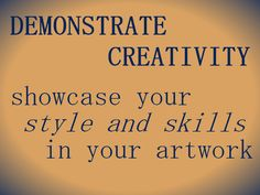 Demonstrate Creativity - showcase your style and skils in your artwork.