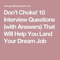 Job interview advice - Don't Choke! 10 Interview Questions (with Answers) That Will Help You Land Your Dream Job – Job interview advice