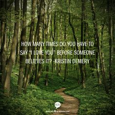 """How many times do you have to say """"I love you"""" before someone believes it?  -Kristin Demery"""