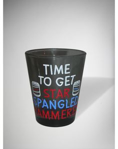 'Time to Get Star Spangled Hammered' Shot Glass