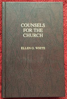 Counsels for the Church Ellen G. White 1991 Pacific Press Hardcover SDA EGW Book