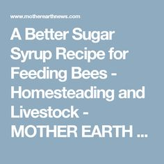 A Better Sugar Syrup Recipe for Feeding Bees - Homesteading and Livestock - MOTHER EARTH NEWS
