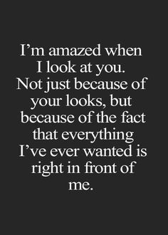 I'm amazed when I look at you. Not just because of your looks, but because of the fact that everything I've ever wanted is right in front of me. #soulmatefacts