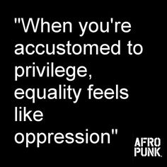 When you're accustomed to privilege, equality feels like oppression. this is powerful, and this is something every privileged person needs to understand The Words, We Are The World, In This World, Le Social, Social Issues, Social Work, Women Rights, Tumblr Art, Intersectional Feminism