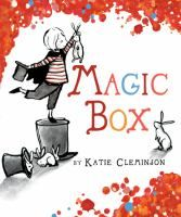 Magic box: a magical story by Kate Cleminson. Preschool and up. Eva receives a very special box for her birthday. When she climbs inside, she becomes a master magician! After pulling quite a few rabbits out of quite a few hats, Eva throws a fantastic party with lots of cake, the very best musicians, and plenty of dancing. But for her best trick, Eva wishes for a pet named Monty and she gets even more than she imagined.