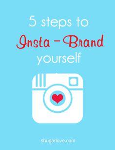 5 Steps to Insta-Brand Yourself | Sarah Smirks | ShuGar Love Blog