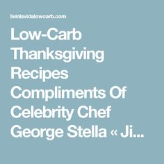 Low-Carb Thanksgiving Recipes Compliments Of Celebrity Chef George Stella « Jimmy Moore's Livin' La Vida Low Carb Blog