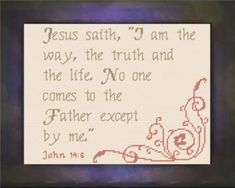 Cross Stitch Bible Verse John Jesus saith, I am the way, the truth and the life. No one comes to the Father except by me. Simple Cross Stitch, Cross Stitch Charts, Cross Stitch Designs, Cross Stitch Patterns, Cross Stitching, Cross Stitch Embroidery, Embroidery Patterns, Religious Cross, Religious Quotes