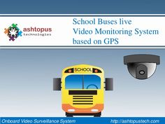 Why Need Onboard Video Surveillance System in School Bus? These surveillance technology for Student Care Solution is unique solution using intelligent combination of RFID,GPS and GPRS Technology.