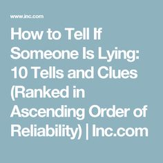 How to Tell If Someone Is Lying: 10 Tells and Clues (Ranked in Ascending Order of Reliability) Personality Disorder, Reality Tv, The Only Way, To Tell, Behavior, Leadership, Medical, Teaching, Writing