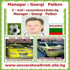Manager : Georgi Petkov - Soccer - Show - Kristi - www.soccershowKristi.alle.bg ; E-mail : soccershow1@abv.bg; Skype : hristo.petkov60 ; GSM : +359 876 703 783 ; + 359 888 872 668