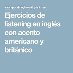 Ejercicios de listening en inglés con acento americano y británico