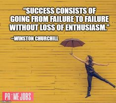 Everyone fails, but its those that stay positive who make it. Job Quotes, Winston Churchill, Staying Positive, Dream Job, Job Search, Wealth, Fails, Success, Positivity