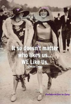 It so doesn't matter who likes us ... WE like us.♥
