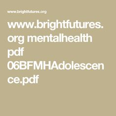 www.brightfutures.org mentalhealth pdf 06BFMHAdolescence.pdf