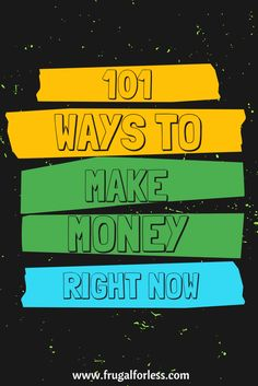 Here are 101 ways to make money right now.