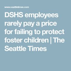 DSHS employees rarely pay a price for failing to protect foster children | The Seattle Times