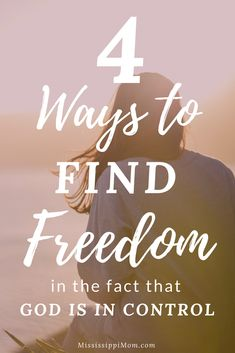 God is in control. How can that truth set you free? 4 ways to find freedom in the fact that God is in control and how you can let him be in control today.
