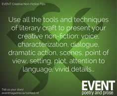 #nonfiction #WritingTips : Use all the tools and techniques of literary craft to present your creative non-fiction: voice, characterization, dialogue, dramatic action, scenes, point of view, setting, plot, attention to language, vivid details...