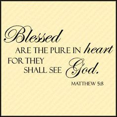 Blessed are the pure in heart: for they shall see God. Scripture Verses, Bible Scriptures, Bible Quotes, Me Quotes, Thy Word, Word Of God, Cool Words, Wise Words, Praise The Lords
