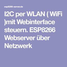 I2C per WLAN ( WiFi )mit Webinterface steuern. ESP8266 Webserver über Netzwerk