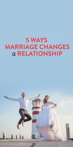 5 Ways Marriage Changes A Relationship