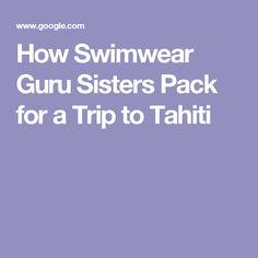 How Swimwear Guru Sisters Pack for a Trip to Tahiti